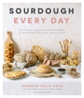 Sourdough Every Day: Your Guide to Using Active and Discard Starter for Artisan Bread, Rolls, Pasta, Sweets and More Cover Image