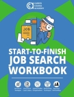 Start-to-Finish Job Search Workbook: Easy-to-Use Worksheets & Templates for Every Step of Your Job Search Process Cover Image