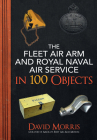 The Fleet Air Arm and Royal Naval Air Service in 100 Objects Cover Image