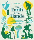 The Earth in Her Hands: 75 Extraordinary Women Working in the World of Plants Cover Image
