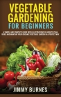 Vegetable Gardening for Beginners: A Simple And Complete Guide With Illustrations On How To Plan, Build And Mantain Your Organic Vegetable Garden In A Cover Image