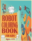 Robot Coloring Book For Kids Ages4-8: Robot Coloring Pages, Robot Coloring Book, Space Coloring Book, Robots Coloring Book for Kids 4-8, Wonderful gif Cover Image