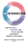 The Intersector: How the Public, Nonprofit, and Private Sectors Can Address America's Challenges Cover Image