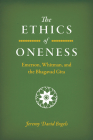 The Ethics of Oneness: Emerson, Whitman, and the Bhagavad Gita Cover Image
