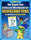 The Super Fun Colossal Workbook for Minecrafters: Grades 1 & 2: An Unofficial Activity Book—Math, Reading, Writing, STEM, and More! Cover Image