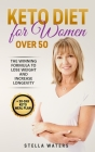 Keto Diet for Women Over 50: The Winning Formula To Lose Weight and Increase Longevity + 30-Day Keto Meal Plan Cover Image