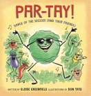 PAR-TAY!: Dance of the Veggies (And Their Friends) Cover Image