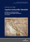 Aspekte Kultureller Identität: Beiträge Zur Kulturgeschichte Der Deutschsprachigen Minderheit in Kroatien Cover Image