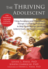 The Thriving Adolescent: Using Acceptance and Commitment Therapy and Positive Psychology to Help Teens Manage Emotions, Achieve Goals, and Buil Cover Image