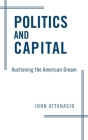 Politics and Capital: Auctioning the American Dream Cover Image