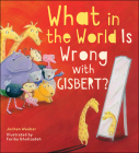 What in the World Is Wrong with Gisbert? Cover Image