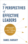 The 7 Perspectives of Effective Leaders: A Proven Framework for Improving Decisions and Increasing Your Influence Cover Image