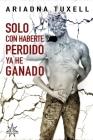 Solo Con Haberte Perdido, YA He Ganado Cover Image