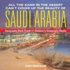 All the Sand in the Desert Can't Cover Up the Beauty of Saudi Arabia - Geography Book Grade 3 - Children's Geography Books Cover Image