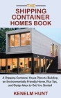 The Shipping Container Homes Book: A Shipping Container House Plans to Building an Environmentally Friendly Home, Plus Tips, and Design Ideas to Get Y Cover Image