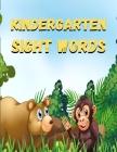 kindergarten sight words: kindergarten sight words: Sight words kindergarten, sight words for preschoolers, sight words first grade, sight words Cover Image