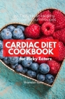 Cardiac Diet for Picky Eaters: 35+ Tasty Heart-Healthy and Low Sodium Recipes Cover Image