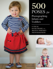 500 Poses for Photographing Infants and Toddlers: A Visual Sourcebook for Digital Portrait Photographers Cover Image