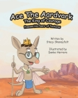 Ace The Aardvark Freezes His Fears of Textures: How To ACE Self-Control, Cope With Sensory Processing Challenges, and Gain Confidence Cover Image
