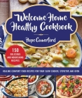 Welcome Home Healthy Cookbook: Healing Comfort Food Recipes for Your Slow Cooker, Stovetop, and Oven Cover Image