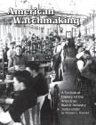 American Watchmaking: A Technical History of the American Watch Industry, 1850-1930 Cover Image