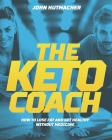 The Keto Coach: How to Lose Fat and Get Healthy Without Medicine Cover Image