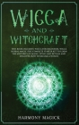 Wicca and Witchcraft: 2 Books in 1: Wicca for Beginners, Wicca Herbal Magic (The Complete Starter Kit to Learn the Mysteries of Magic, Spell Cover Image
