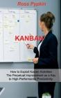 Kanban: Six Sigma - Startup - Enterprise - Analytics 5s Methodologies. Exploits Kaizen System for Perpetual Improvement. Explo Cover Image