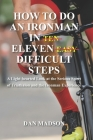How to do an Ironman in Eleven Difficult Steps: A Lighthearted Look at the Serious Sport of Triathlon and the Ironman Experience Cover Image