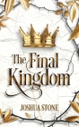 The Final Kingdom: The kingdom that will put an end to all others, and it itself shall stand forever. Cover Image