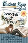 Chicken Soup for the Soul: Teens Talk Tough Times: Stories about the Hardest Parts of Being a Teenager Cover Image
