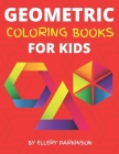 Geometric Coloring Books For Kids: Manageable Geometric Coloring Books For Kids Boys And Girls Ages 2-4 4-8, Detailed, Entertaining, Educational, And Cover Image
