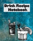 Drink Recipe Notebook: Cocktail Recipes Notebook, Bar Mixology Journal, Drink Recipe Book For Bartenders and Blank Recipe Book To Write In Yo Cover Image