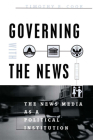 Governing With the News, Second Edition: The News Media as a Political Institution (Studies in Communication, Media, and Public Opinion) Cover Image
