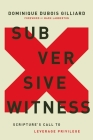 Subversive Witness: Scripture's Call to Leverage Privilege Cover Image