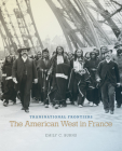 Transnational Frontiers, Volume 29: The American West in France Cover Image