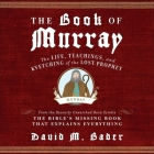The Book of Murray Lib/E: The Life, Teachings, and Kvetching of the Lost Prophet Cover Image