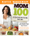 The Mom 100 Cookbook: 100 Recipes Every Mom Needs in Her Back Pocket Cover Image