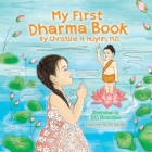 My First Dharma Book: A Children's Picture Book To Teach Kids About The Five Precepts And Buddha-nature. Teaching Kids The Moral Foundation Cover Image