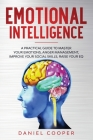 Emotional Intelligence: A Practical Guide to Master Your Emotions, Anger Management, Improve Your Social Skills, Raise Your Eq Cover Image