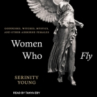 Women Who Fly Lib/E: Goddesses, Witches, Mystics, and Other Airborne Females Cover Image