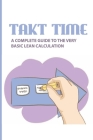 Takt Time: A Complete Guide To The Very Basic Lean Calculation: Takt Time? Definition & Benefits Cover Image