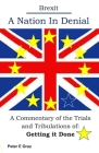 Brexit A Nation In Denial: A Commentary of the trials and tribulations of; Getting It Done Cover Image