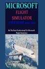 Microsoft Flight Simulator User Guide 2020/2021: Be The Best Professional To Microsoft Flight Simulator Cover Image