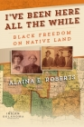 I've Been Here All the While: Black Freedom on Native Land (America in the Nineteenth Century) Cover Image