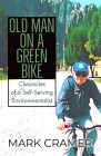 Old Man on a Green Bike: Chronicles of a Self-Serving Environmentalist Cover Image