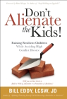 Don't Alienate the Kids! Raising Resilient Children While Avoiding High Conflict Divorce Cover Image