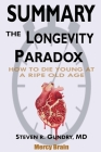 Summary Of The Longevity Paradox: How to Die Young at a Ripe Old Age by Steven R. Gundry MD Cover Image