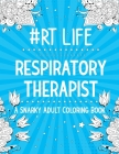 #RT Life: Respiratory Therapist: A Snarky, Relatable, Humorous and Inspirational Stress Relief and Relaxation Adult Coloring Boo Cover Image