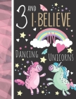 3 And I Believe In Dancing Unicorns: Magical Unicorn Gift For Girls Age 3 Years Old - Art Sketchbook Sketchpad Activity Book For Kids To Draw And Sket Cover Image